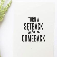 Turn a setback into a comeback.