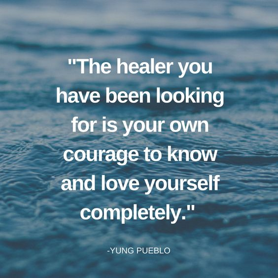 The healer you have been looking for is your own courage to know and love yourself completely.